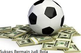 Sukses Bermain Judi Bola